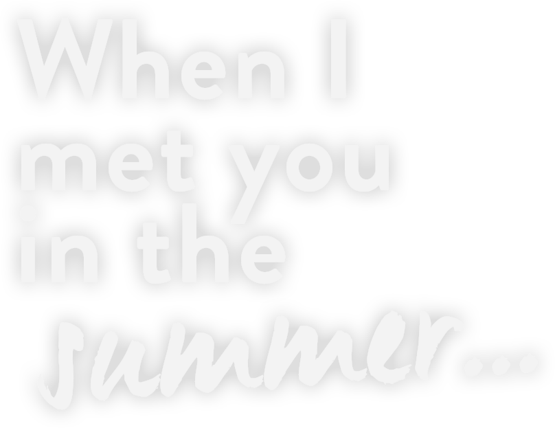 When I met you in the summer...